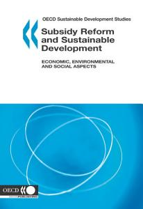 OECD Sustainable Development Studies Subsidy Reform and Sustainable Development Economic  Environmental and Social Aspects PDF