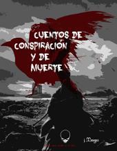 Cuentos de Conspiración y de Muerte: Cuentos para arrullar a un loco