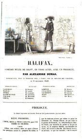 Halifax, comédie mêlée de chant, en 3 actes, avec un prologue, par Alexandre Dumas, représentée, pour la première fois, à Paris, sur le théâtre des Variétés, le 2 décembre 1842