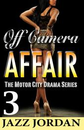 Off Camera Affair 3 (The Motor City Drama Series)