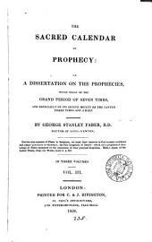 The sacred calendar of prophecy; or, A dissertation on the prophecies which treat of the grand period of seven times and especially of its second moiety: Volume 3