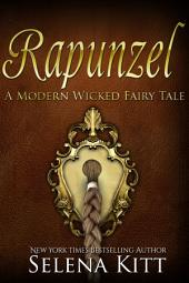 A Modern Wicked Fairy Tale: Rapunzel: (Alpha Male, Steamy, Fairy Tales, Erotica Romance, Sex Stories)