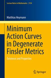 Minimum Action Curves in Degenerate Finsler Metrics: Existence and Properties