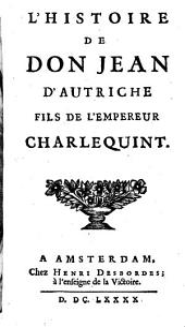 L' Histoire De Don Jean D'Autriche Fils De L'Empereur Charlequint