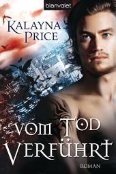 Vom Tod verführt: Roman