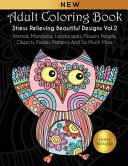 Adult Coloring Book: Stress Relieving Beautiful Designs (Vol. 2): Animals, Mandalas, Landscapes, Flowers, People, Objects, Paisley Patterns