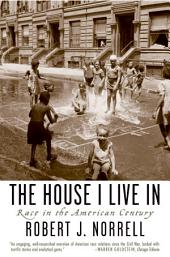 The House I Live In : Race in the American Century: Race in the American Century