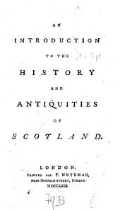 An Introduction to the History and Antiquities of Scotland