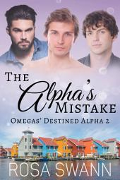 The Alpha's Mistake (Omegas' Destined Alpha 2): MMM Alpha/Omega Mpreg Gay Romance
