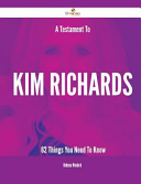 A Testament to Kim Richards   62 Things You Need to Know PDF
