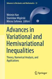 Advances in Variational and Hemivariational Inequalities: Theory, Numerical Analysis, and Applications