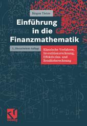 Einführung in die Finanzmathematik: Klassische Verfahren, Investitionsrechnung, Effektivzins- und Renditeberechnung, Ausgabe 3