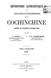Répertoire alphabétique de législation & de réglementation de la Cochinchine arrêté au premier janvier 1889: Volume5