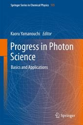 Progress in Photon Science: Basics and Applications