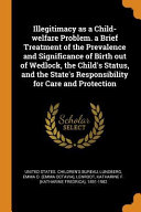 Illegitimacy As A Child Welfare Problem A Brief Treatment Of The Prevalence And Significance Of Birth Out Of Wedlock The Childs Status And The Sta
