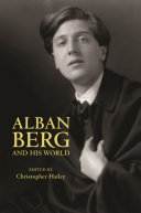 Alban Berg and His World