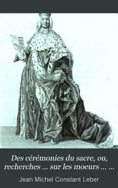 Des cérémonies du sacre, ou, recherches ... sur les moeurs ... dans l'ancienne monarchie