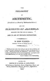 The Philosophy of Arithmetic ... and the Elements of Algebra: Designed for the Use of Schools, Etc