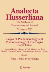 Logos of Phenomenology and Phenomenology of The Logos. Book Three: Logos of History - Logos of Life, Historicity, Time, Nature, Communication, Consciousness, Alterity, Culture
