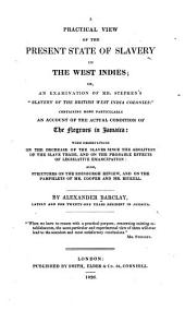 "A Practical View of the Present State of Slavery in the West Indies: Or, An Examination of Mr. Stephen's ""Slavery of the British West India Colonies"""