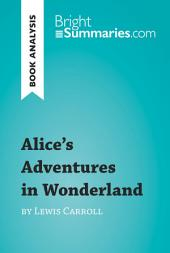 Alice's Adventures in Wonderland by Lewis Carroll (Book Analysis): Detailed Summary, Analysis and Reading Guide