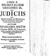 Ius Canonicum Ad Libros V. Decretalium Gregorii IX: Explicatum Et Per Quaestiones Ac Responsa In Methodum Brevem Et Claram Redactum. ... De Judiciis ...