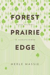 Forest Prairie Edge: Place History in Saskatchewan
