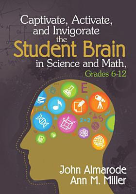 Captivate  Activate  and Invigorate the Student Brain in Science and Math  Grades 6 12 PDF