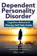 Dependent Personality Disorder Cognitive Behavioral Therapy Self help Guide