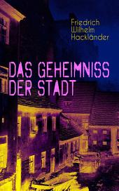 Das Geheimniss der Stadt (Vollständige Ausgabe: Band 1 bis 3): Gangster-Krimi aus dem Geldfälscher Milieu
