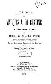 Lettres du marquis A. de Custine à Varnhagen d'Ense et Rahel Varnhagen d'Ense: accompagnées de plusieurs lettres de la comtesse Delphine de Custine et de Rahel Varnhagen d'Ense