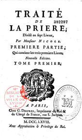 Traité de la prière, divisé en sept livres, par Monsieur Nicole. Première partie, qui contient les trois premiers livres.[ seconde partie, qui contient les quatres derniers livres]. Nouvelle édition