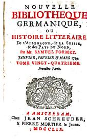 Nouvelle bibliothèque germanique ou histoire littéraire d'Allemagne, de la Suisse et des pays du Nord: Volume 24