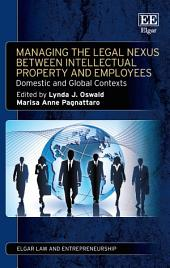 Managing the Legal Nexus Between Intellectual Property and Employees: Domestic and Global Contexts