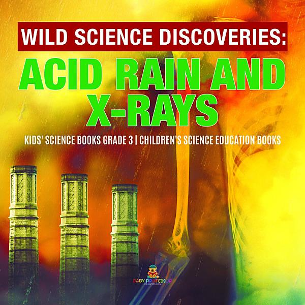 Download Wild Science Discoveries   Acid Rain and X Rays   Kids  Science Books Grade 3   Children s Science Education Books Book