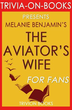 The Aviator s Wife  A Novel by Melanie Benjamin  Trivia On Books