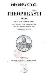 Theophrasti Eresii Opera, quae supersunt omnia Graeca recensuit, latine interpretatus est indices rerum et verborum absolutissimos adjecit Fridericus Wimmer,...