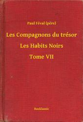 Les Compagnons du trésor - Les Habits Noirs -: Volume7