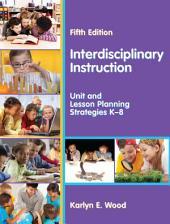 Interdisciplinary Instruction: Unit and Lesson Planning Strategies K-8, Fifth Edition