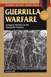 Guerrilla Warfare: Irregular Warfare in the Twentieth Century