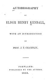 Autobiography of Elder Henry Kendall: With an Introduction