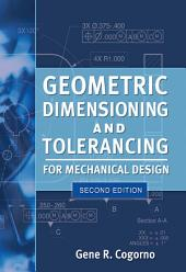 Geometric Dimensioning and Tolerancing for Mechanical Design 2/E: Edition 2