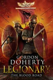 Legionary: The Blood Road (Legionary #7)