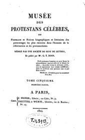 Musée des protestans célèbres, ou Portraits et notices biographiques et littéraires des personnages les plus éminens dans l'histoire de la Réformation et du protestantisme: Volume10