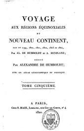 Voyage aux régions équinoxiales du Nouveau Continent: fait en 1799, 1800, 1801, 1802, 1803 et 1804 par Al. de Humboldt et A. Bonpland, Volume5