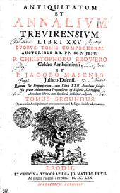 Antiquitatum Et Annalivm Trevirensivm Libri XXV Dvobvs Tomis Comprehensi: Tomus Secundus, Volume 2