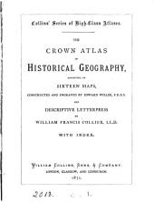 The Crown atlas of historical geography, constructed and engr. by E. Weller, and descriptive letterpress by W.F. Collier