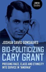 Bio Politicizing Cary Grant Book PDF