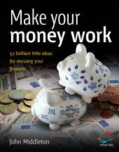 Make your money work: 52 brilliant little ideas for rescuing your finances
