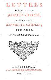 Lettres de Milady Juliette Catesby, à Milady Henriette Campley, son amie